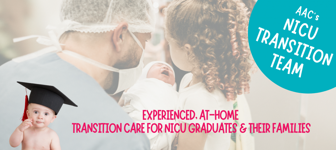 """Photo of father and child with newborn baby to illustrate services available in therapeutic NICU transition from hospital to home for neonates. Caption """"AAC's NICU Transition Team"""" and """"Experienced, At-Home Transition Care for NICU Graduates and their families."""